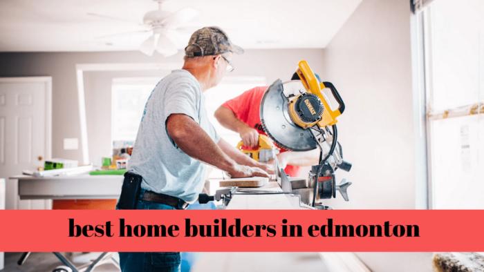 Best Home Builders in Edmonton